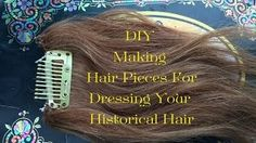 How To Make and Style Hair Pieces to Achieve That Perfect Historical Hair Style- LBCC Historical - YouTube