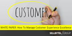 Available Now: White Paper - How to Manage Customer Experience Excellence