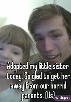 """Adopted my little sister today. So glad to get her away from our horrid parents. (Us)"""