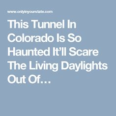 This Tunnel In Colorado Is So Haunted It'll Scare The Living Daylights Out Of…