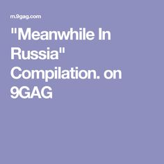 """""""Meanwhile In Russia"""" Compilation. on 9GAG"""