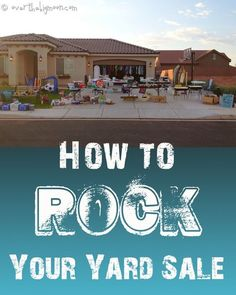 yard Sales: Great tips to get rid of stuff AND make money
