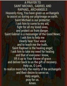 A Prayer to Saint Gabriel, Michael, and Rafael, Archangels Faith Prayer, My Prayer, St Michael Prayer, Saint Michael, St Micheal, Archangel Prayers, Archangel Raphael Prayer, Angel Quotes, Angel Sayings