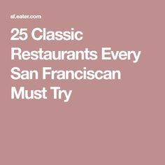 25 Classic Restaurants Every San Franciscan Must Try