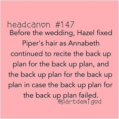 The daughter of Athena always has plenty of back-up plans. :-) Is it Piper, Hazel, or Annabeth's wedding?