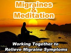 Migraines and Meditation: Working Together to Relieve Symptoms  #migraines #meditation