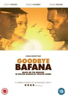 Goodbye Bafana (2007)  GOODBYE BAFANA is the true story of a white South African racist whose life was profoundly altered by the black prisoner he guarded for twenty years. The prisoner's name was Nelson Mandela.  Director: Bille August Writers: Bille August, Bob Graham (book), 3 more credits » Stars: Joseph Fiennes, Dennis Haysbert, Diane Kruger | See full cast and crew »