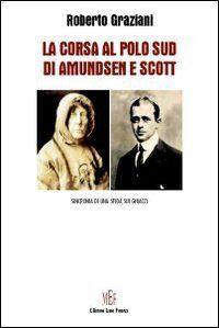 La corsa al Polo Sud di Amundsen e Scott. Sincronia di una sfida sui ghiacci