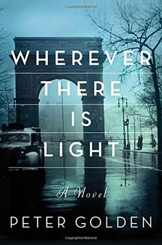 Wherever There Is Light: A Novel - Peter Golden
