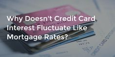 Why Doesn't Credit Card Interest Fluctuate Like Mortgage Rates? Paying Off Credit Cards, Credit Card Interest, Mortgage Rates, Finance, Posts, Blog, Messages, Blogging