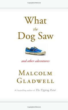 What the Dog Saw by Malcolm Gladwell. In my opinion, it was better than Blink or The Tipping Point.