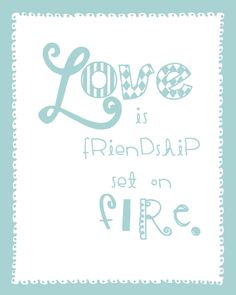 Inspirational Love QUOTE - Love is friendship set on Fire- Wall Art Print - 8x10❤️