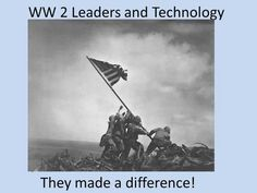 WW 2 Leaders and Technology They made a difference!>