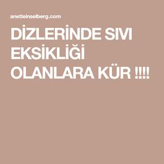 DİZLERİNDE SIVI EKSİKLİĞİ OLANLARA KÜR !!!!