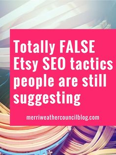 Don't fall into the trap of some of these FALSE Etsy SEO tactics! | Merriweather Council