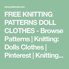 FREE KNITTING PATTERNS DOLL CLOTHES - Browse Patterns | Knitting: Dolls Clothes | Pinterest | Knitting patterns, Dolls and Clothes
