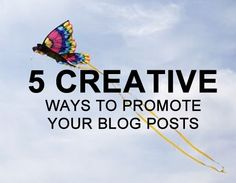 5 Really Cool Different Ways to Promote Your Blog Posts