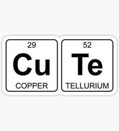 Cu Te - Cute - Periodic Table - Chemistry Sticker