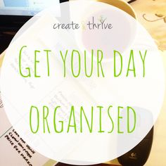 Getting My Day Organised – Daily Schedule | Create & Thrive