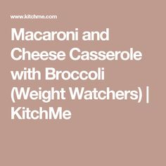 Macaroni and Cheese Casserole with Broccoli (Weight Watchers) | KitchMe