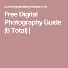 Free Digital Photography Guide (8 Total) |