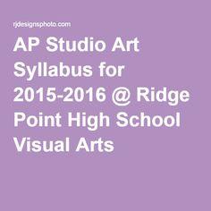 AP Studio Art Syllabus for @ Ridge Point High School Visual Arts Ap Studio Art, Ridge Point High School, Art Syllabus, Art Curriculum, Curriculum Design, Art Rubric, 8th Grade Art, Art Assignments, Art Folder
