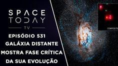 Galáxia Distante Mostra Fase Crítica da Sua Evolução - Space Today TV Ep...