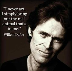 Willem Dafoe #quote
