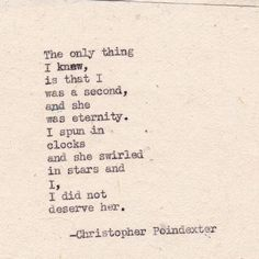 The only thing I know, is that I was a second and she was eternity. I spun in clocks and she swirled in stars, and I did not deserve her.