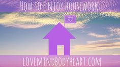 Need to know how to enjoy housework? Here are 3 tips from me to make it more enjoyable, mindful and less boring. It has to be done but it can be enjoyable.