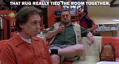 The Big Lebowski  - 50 of the funniest movie quotes ever http://www.nextmovie.com/blog/funny-movie-quotes/