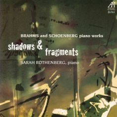 Shadows & Fragments - Brahms and Schoenberg Piano Works-Sarah Rothenberg-Arabesque Recordings