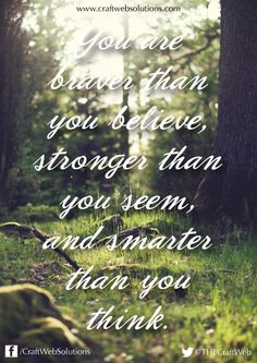 You are braver than you believe, stronger than you seem, and smarter than you think. | Craft Web Solutions #motivation #inspiration #quote