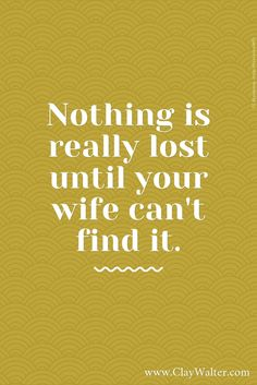 Nothing is really lost until your wife can't find it.