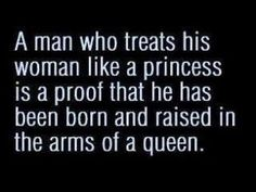Wish all men were raised in the arms of queens! Perfect!