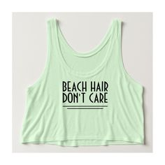 Beach Hair Don't Care Funny Quote Flowy Crop Tank Top ($27) ❤ liked on Polyvore featuring tops, green tank, beach tops, beach crop top, green crop top and beach tanks
