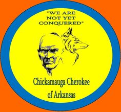 Arkansas Cherokee Nation  AKA Chickamauga Cherokee of Arkansas