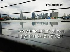 Every time I think of you I give thanks to my God. #love #instagood #tbt #beautiful #photooftheday #justgoshot #peoplecreatives #quotesoftheday #quotes #alkitab #bible #biblequotes #bibleverse #l4l #instacool #positive #positivevibes  #positivethinking #jesus #motivasi #motivationalquotes #motivation #inspiration #inspiring #inspirasi #inspirationalquotes  #bestoftheday  #pinterest #IFTTT #IFTTT
