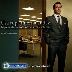 Usa ropa interna audaz, bajo tu atuendo de oficina más solemne. H. Jackson Brown http://selvv.com/la-ropa-interior/