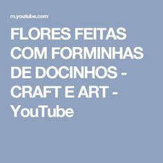 FLORES FEITAS COM FORMINHAS DE DOCINHOS - CRAFT E ART - YouTube