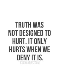 TRUTH WAS NOT DESIGNED TO HURT!