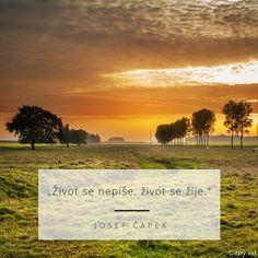 Život se nepíše, život se žije. - Josef Čapek