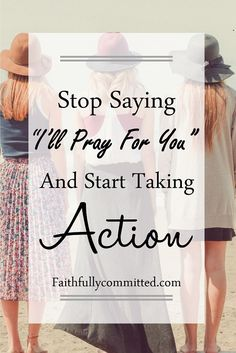 """It's time to stop saying """"I'll pray for you"""" and start taking action! Being Jesus' hands and feet means doing more. Here are 10 things to do instead!"""