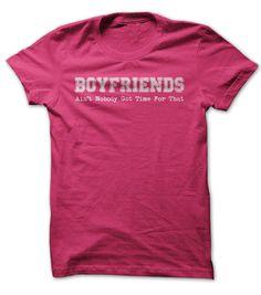 Boyfriends. Ain't Nobody Got Time For That #vday #love #tshirts