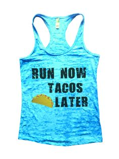Run Now Tacos Later Burnout Tank Top By Funny Threadz - 650
