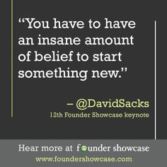 """You have to have an insane amount of belief to start something new"" - David Sacks (Founder & CEO of Yammer), 12th #FounderShowcase keynote #startups #pitch #entrepreneurs #venturecapital"