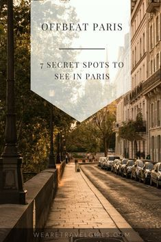 7 SECRET SPOTS TO SEE OFF THE BEATEN PATH IN PARIS #France