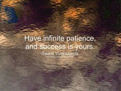 Swami Vivekananda quote: Have infinite patience, and success is yours. Yogananda Quotes, Success Quotes, Life Quotes, Swami Vivekananda Quotes, Positive Mantras, Motivational Quotes, Inspirational Quotes, Daily Motivation, Amazing Quotes