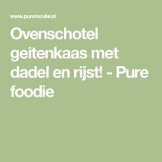 Ovenschotel geitenkaas met dadel en rijst! - Pure foodie