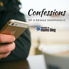 Confessions of a Resale Shopaholic | Columbia SC Moms Blog